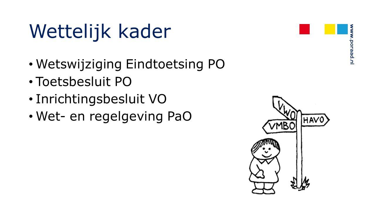 www.poraad.nl Wettelijk kader Wetswijziging Eindtoetsing PO Toetsbesluit PO Inrichtingsbesluit VO Wet- en regelgeving PaO