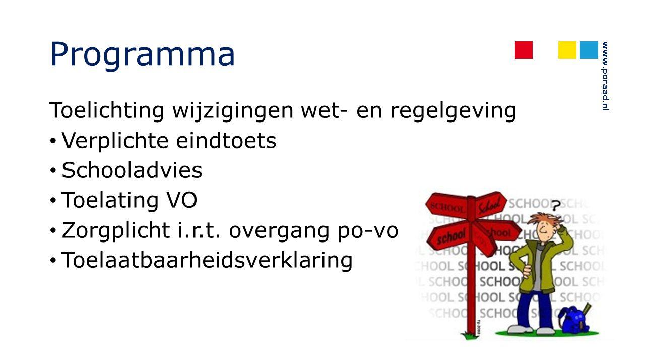 Programma Toelichting wijzigingen wet- en regelgeving Verplichte eindtoets Schooladvies Toelating VO Zorgplicht i.r.t.