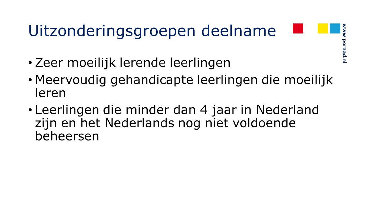 www.poraad.nl Uitzonderingsgroepen deelname Zeer moeilijk lerende leerlingen Meervoudig gehandicapte leerlingen die moeilijk leren Leerlingen die minder dan 4 jaar in Nederland zijn en het Nederlands nog niet voldoende beheersen