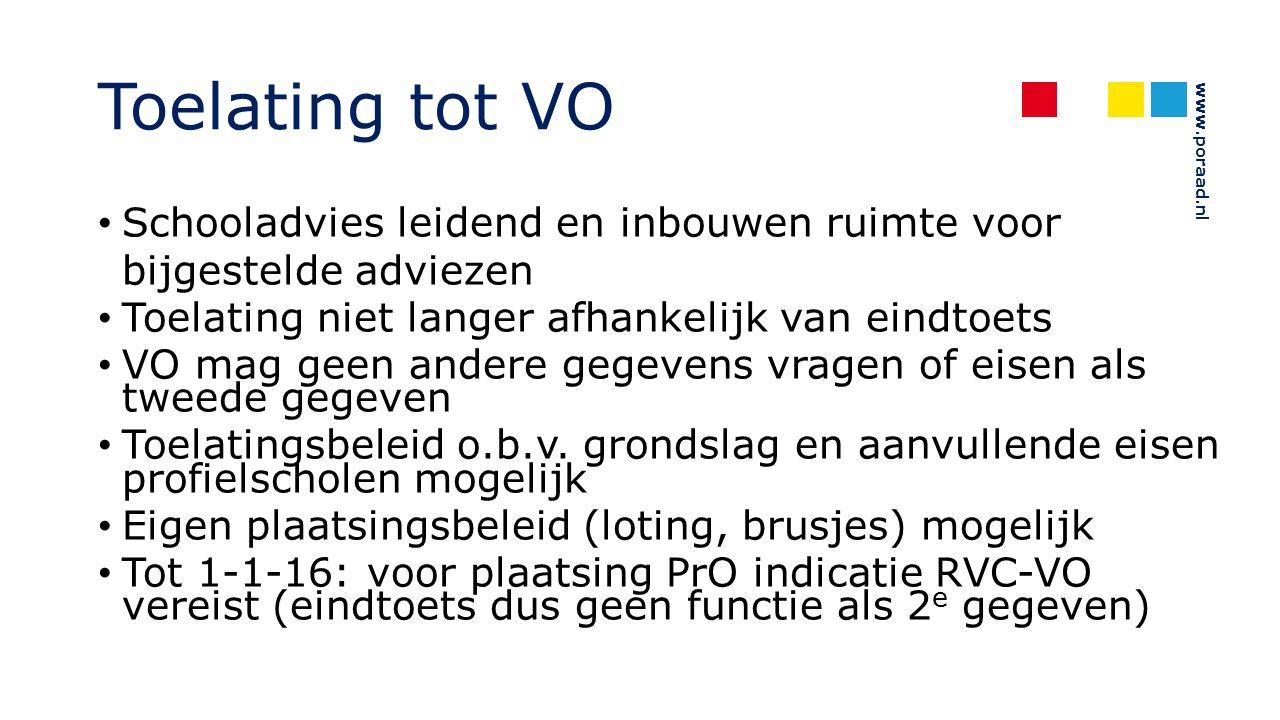 www.poraad.nl Toelating tot VO Schooladvies leidend en inbouwen ruimte voor bijgestelde adviezen Toelating niet langer afhankelijk van eindtoets VO mag geen andere gegevens vragen of eisen als tweede gegeven Toelatingsbeleid o.b.v.