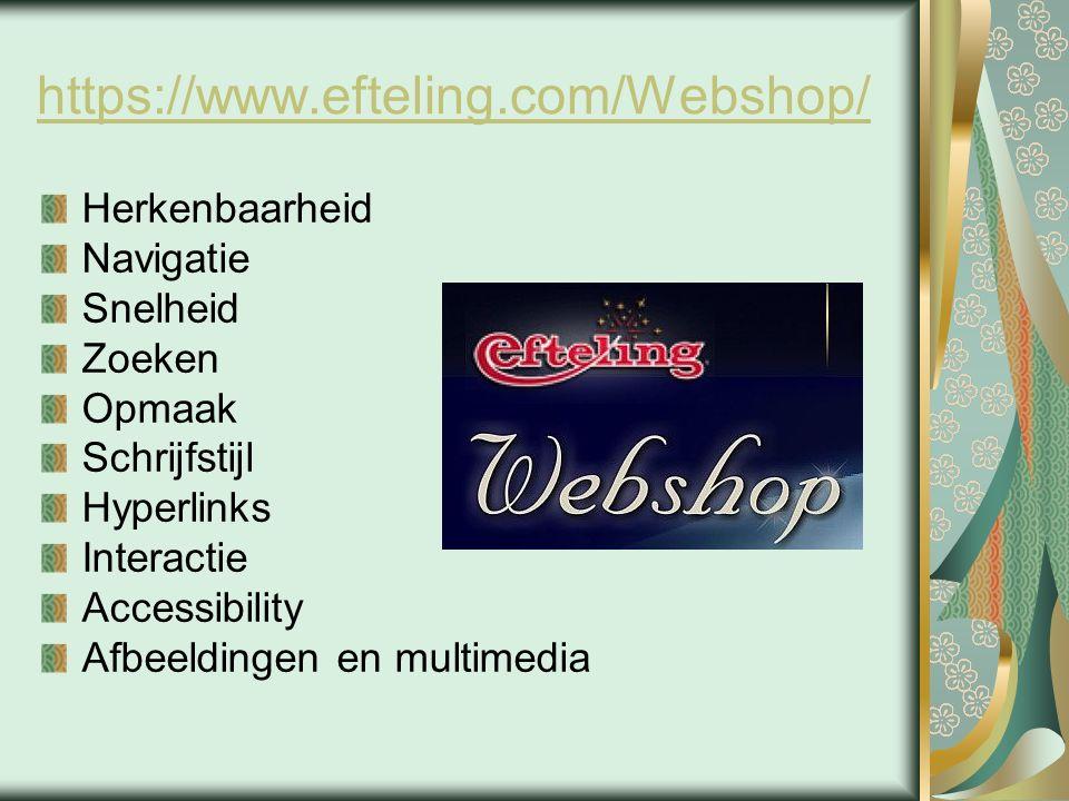 https://www.efteling.com/Webshop/ Herkenbaarheid Navigatie Snelheid Zoeken Opmaak Schrijfstijl Hyperlinks Interactie Accessibility Afbeeldingen en multimedia