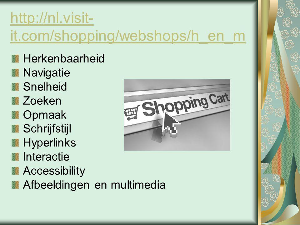 http://nl.visit- it.com/shopping/webshops/h_en_m Herkenbaarheid Navigatie Snelheid Zoeken Opmaak Schrijfstijl Hyperlinks Interactie Accessibility Afbeeldingen en multimedia