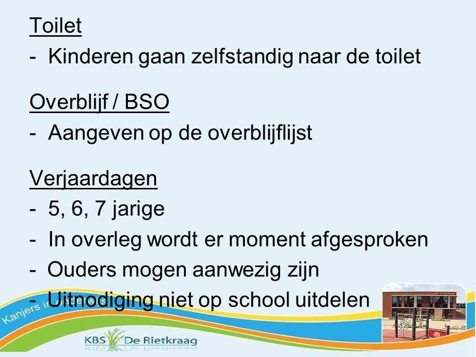 Toilet - Kinderen gaan zelfstandig naar de toilet Overblijf / BSO - Aangeven op de overblijflijst Verjaardagen - 5, 6, 7 jarige - In overleg wordt er