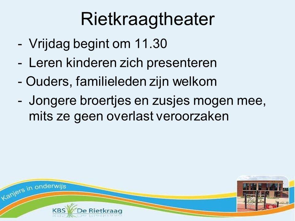 Rietkraagtheater -Vrijdag begint om 11.30 -Leren kinderen zich presenteren - Ouders, familieleden zijn welkom -Jongere broertjes en zusjes mogen mee,