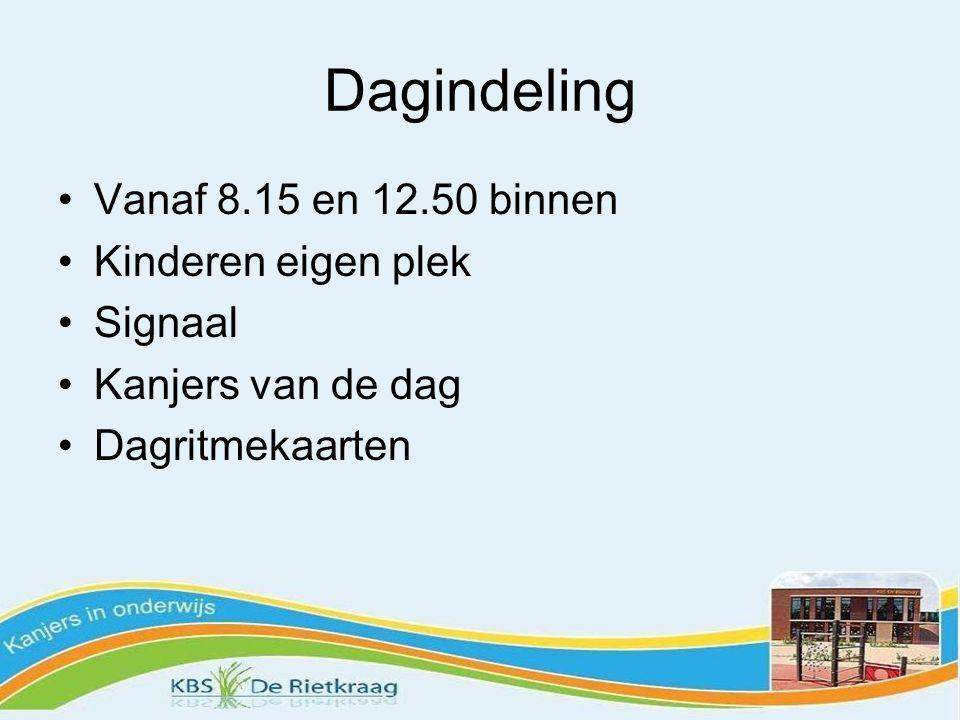 Dagindeling Vanaf 8.15 en 12.50 binnen Kinderen eigen plek Signaal Kanjers van de dag Dagritmekaarten