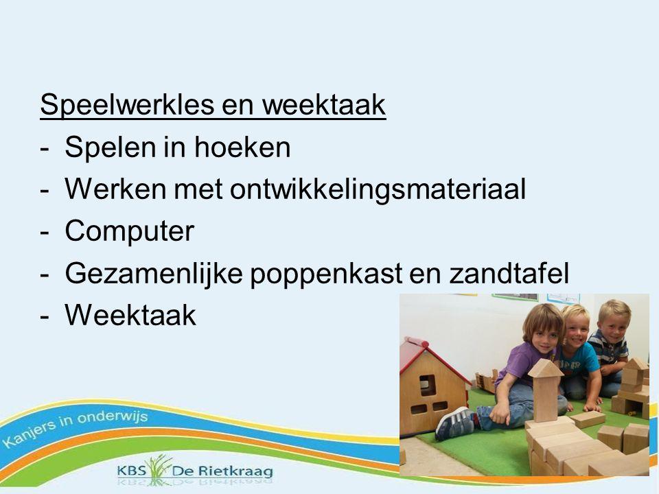 Speelwerkles en weektaak -Spelen in hoeken -Werken met ontwikkelingsmateriaal -Computer -Gezamenlijke poppenkast en zandtafel -Weektaak
