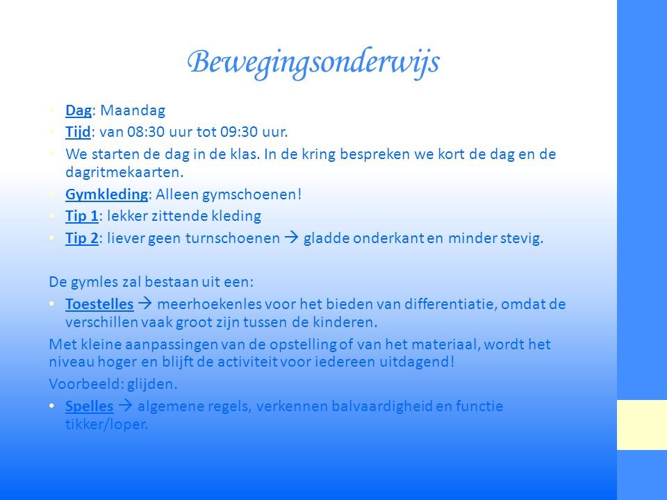 Bewegingsonderwijs Dag: Maandag Tijd: van 08:30 uur tot 09:30 uur.