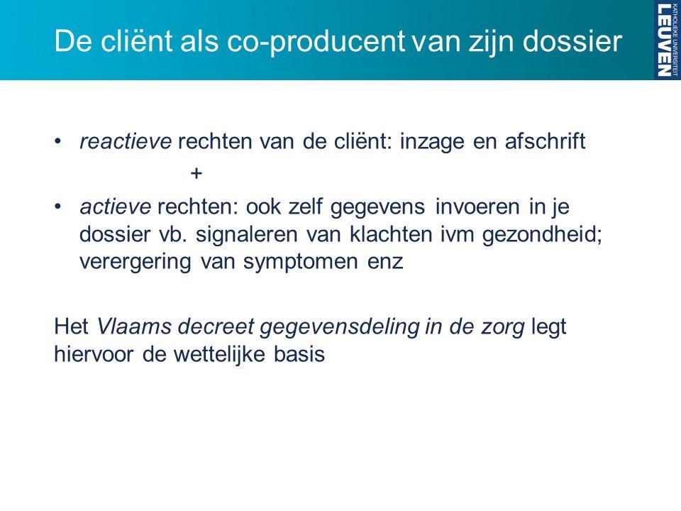 De cliënt als co-producent van zijn dossier reactieve rechten van de cliënt: inzage en afschrift + actieve rechten: ook zelf gegevens invoeren in je dossier vb.
