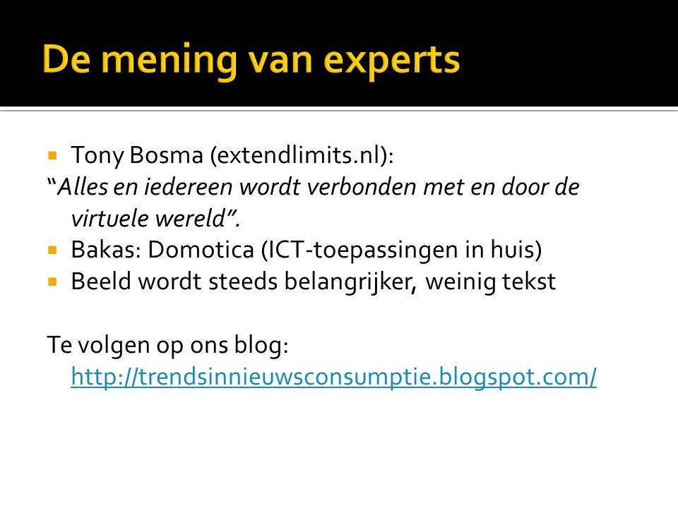  Tony Bosma (extendlimits.nl): Alles en iedereen wordt verbonden met en door de virtuele wereld .