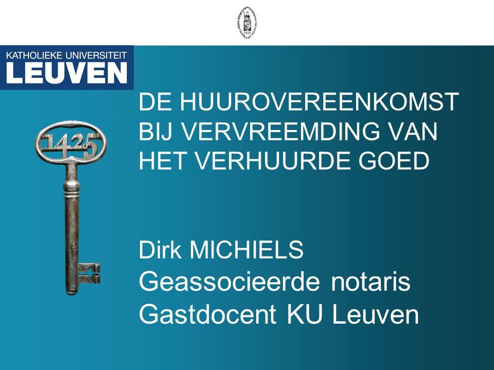 DE HUUROVEREENKOMST BIJ VERVREEMDING VAN HET VERHUURDE GOED Dirk MICHIELS Geassocieerde notaris Gastdocent KU Leuven