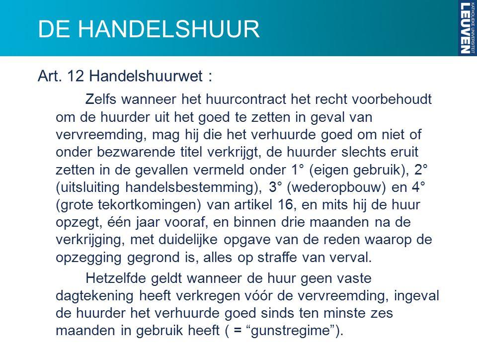DE HANDELSHUUR Art. 12 Handelshuurwet : Zelfs wanneer het huurcontract het recht voorbehoudt om de huurder uit het goed te zetten in geval van vervree