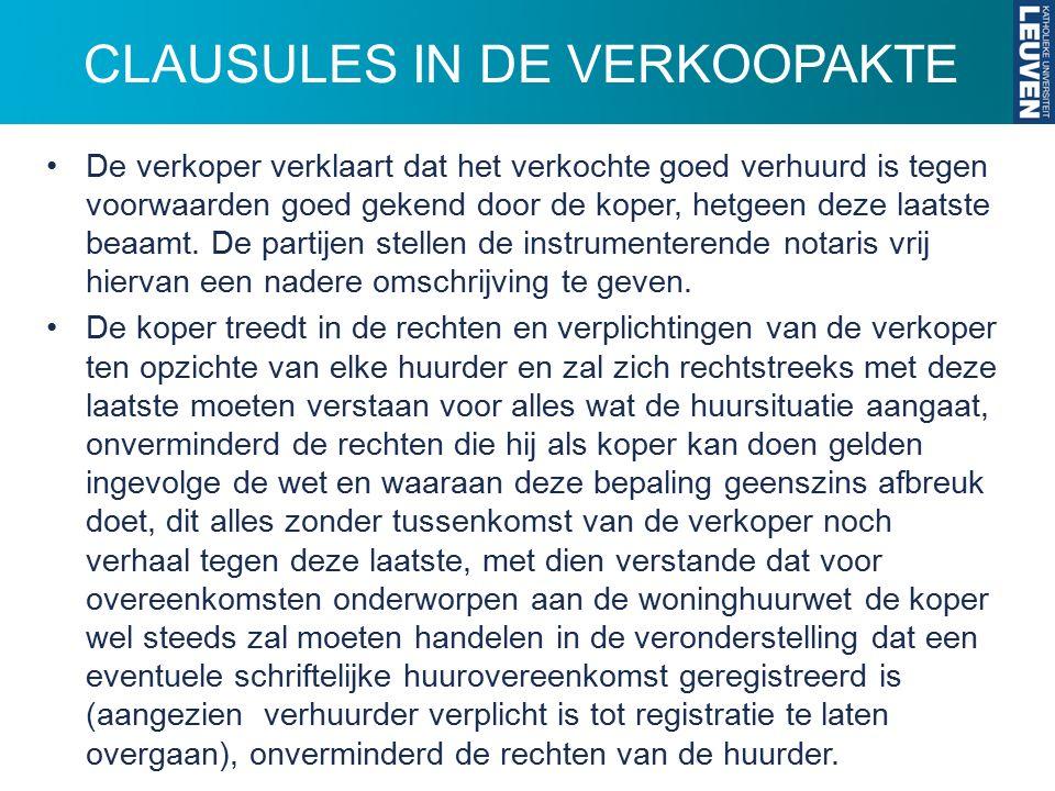CLAUSULES IN DE VERKOOPAKTE De verkoper verklaart dat het verkochte goed verhuurd is tegen voorwaarden goed gekend door de koper, hetgeen deze laatste