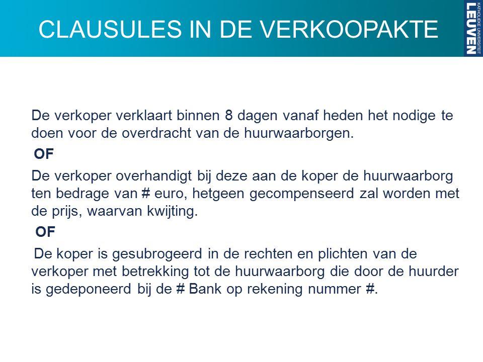 CLAUSULES IN DE VERKOOPAKTE De verkoper verklaart binnen 8 dagen vanaf heden het nodige te doen voor de overdracht van de huurwaarborgen. OF De verkop