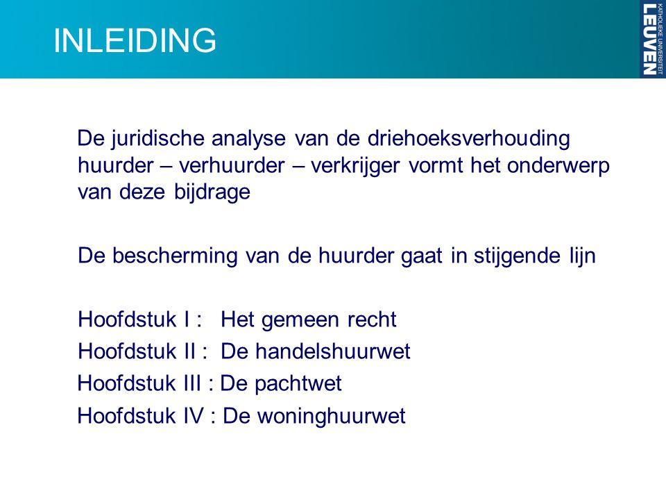 INLEIDING De juridische analyse van de driehoeksverhouding huurder – verhuurder – verkrijger vormt het onderwerp van deze bijdrage De bescherming van