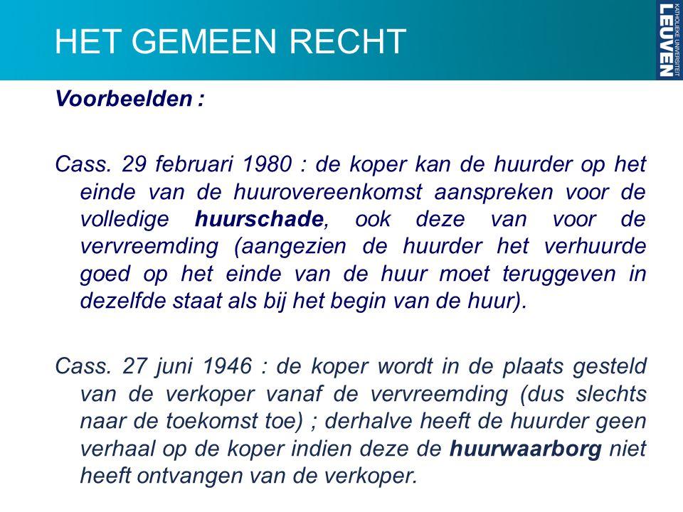 HET GEMEEN RECHT Voorbeelden : Cass. 29 februari 1980 : de koper kan de huurder op het einde van de huurovereenkomst aanspreken voor de volledige huur
