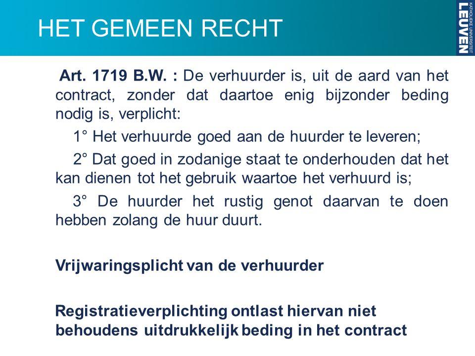 HET GEMEEN RECHT Art. 1719 B.W. : De verhuurder is, uit de aard van het contract, zonder dat daartoe enig bijzonder beding nodig is, verplicht: 1° Het