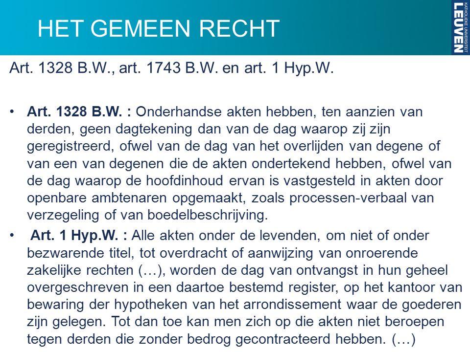 HET GEMEEN RECHT Art. 1328 B.W., art. 1743 B.W. en art. 1 Hyp.W. Art. 1328 B.W. : Onderhandse akten hebben, ten aanzien van derden, geen dagtekening d