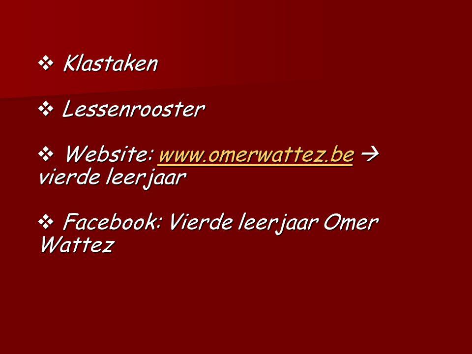  Klastaken  Lessenrooster  Website: www.omerwattez.be  vierde leerjaar www.omerwattez.be  Facebook: Vierde leerjaar Omer Wattez