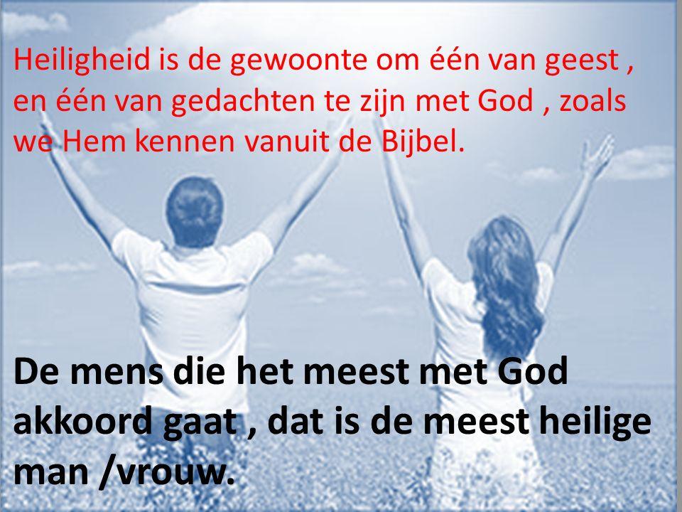 d) We moeten heilig zijn want … het is het beste voor ons leven … nu … een heilig leven is het mooiste leven dat je hier op aarde kunt hebben … want het is al een beetje 'hemel op aarde