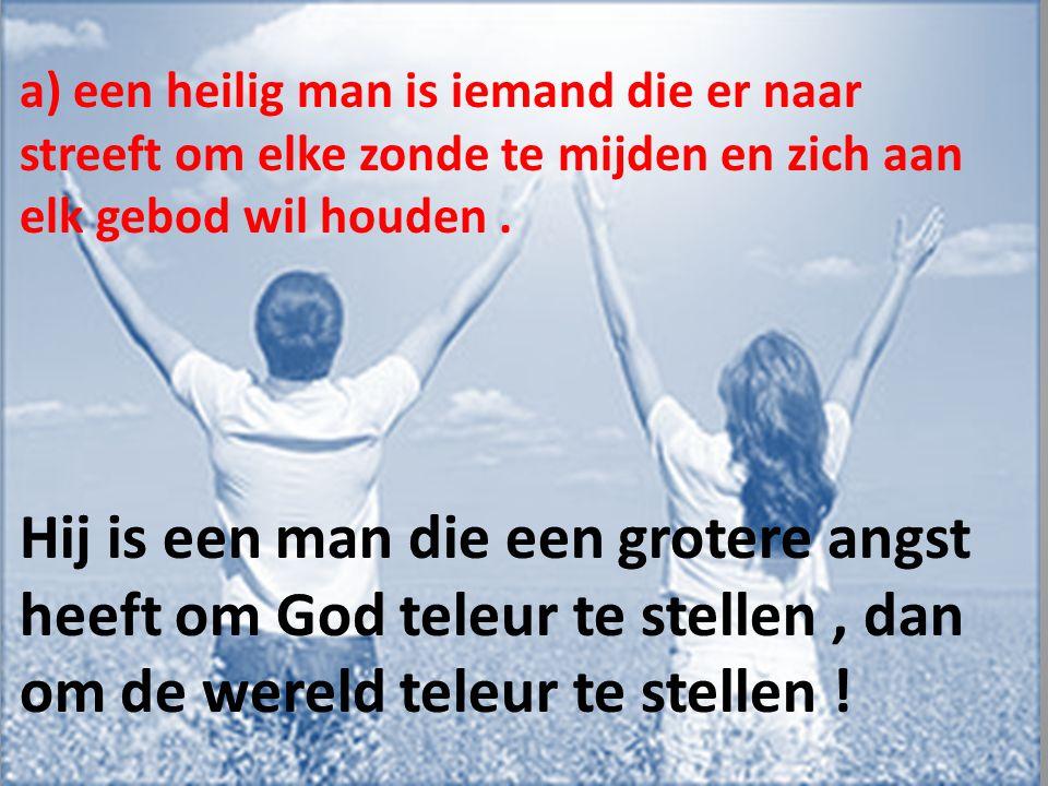e) We moeten heilig zijn want … zonder heiligheid, zullen we nooit klaar zijn voor de hemel .