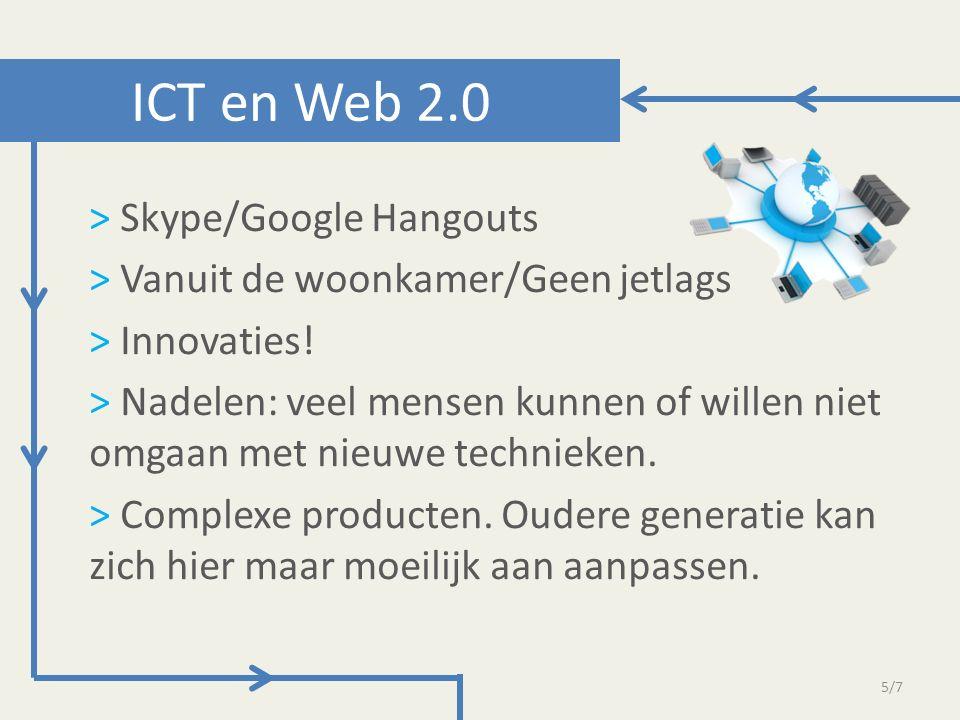 > Skype/Google Hangouts > Vanuit de woonkamer/Geen jetlags > Innovaties! > Nadelen: veel mensen kunnen of willen niet omgaan met nieuwe technieken. >