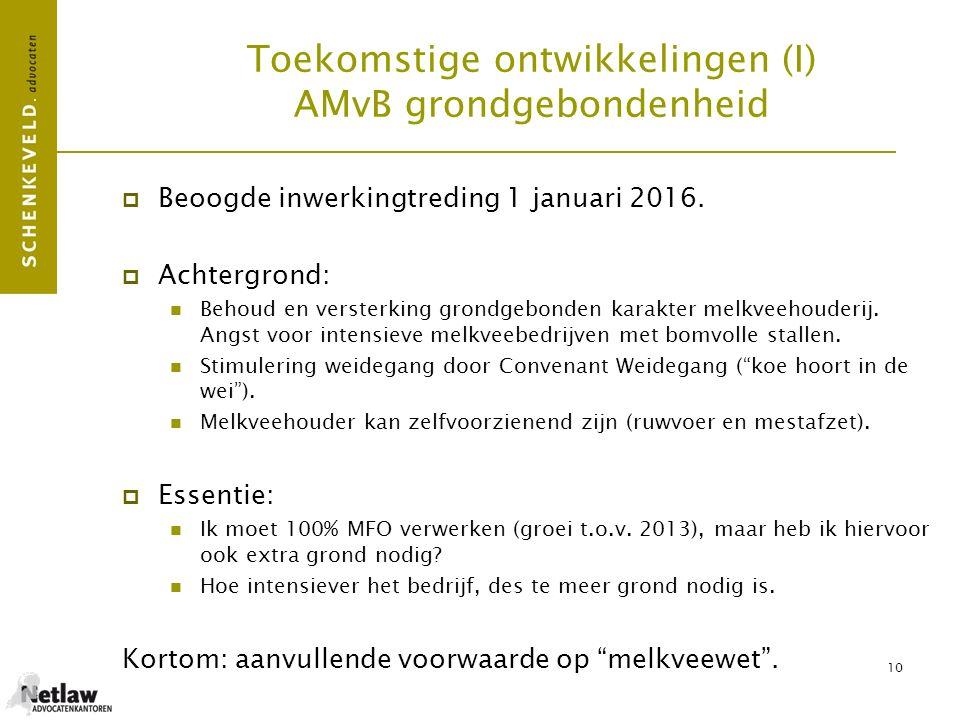 10  Beoogde inwerkingtreding 1 januari 2016.  Achtergrond: Behoud en versterking grondgebonden karakter melkveehouderij. Angst voor intensieve melkv
