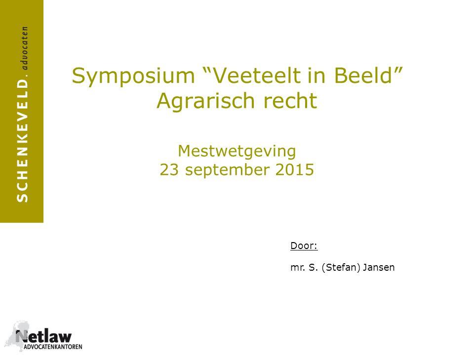 """Symposium """"Veeteelt in Beeld"""" Agrarisch recht Mestwetgeving 23 september 2015 Door: mr. S. (Stefan) Jansen"""