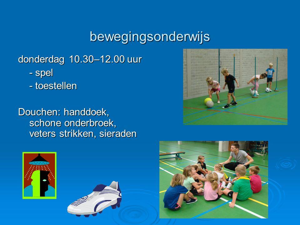 bewegingsonderwijs donderdag 10.30–12.00 uur - spel - toestellen Douchen: handdoek, schone onderbroek, veters strikken, sieraden