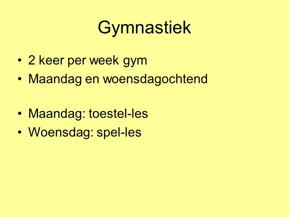 Gymnastiek 2 keer per week gym Maandag en woensdagochtend Maandag: toestel-les Woensdag: spel-les