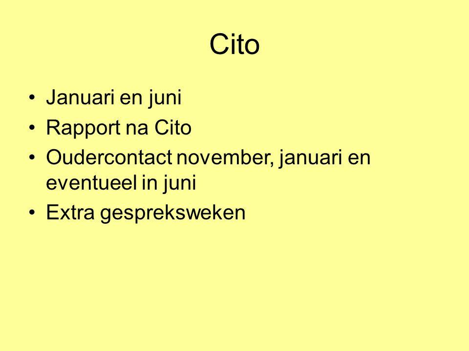 Cito Januari en juni Rapport na Cito Oudercontact november, januari en eventueel in juni Extra gespreksweken