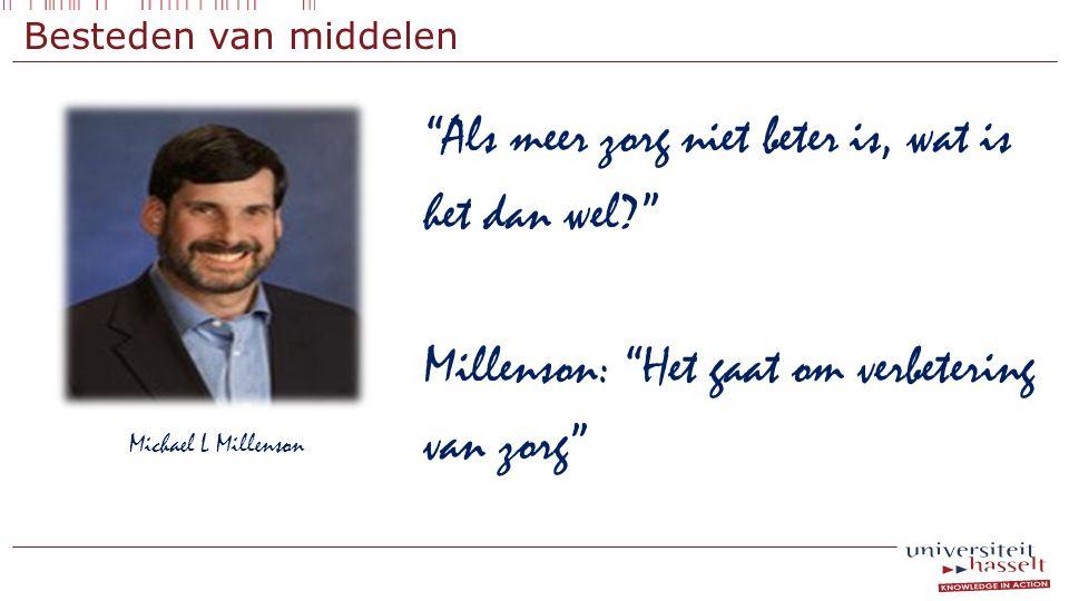 """Besteden van middelen Michael L Millenson """"Als meer zorg niet beter is, wat is het dan wel?"""" Millenson: """"Het gaat om verbetering van zorg"""""""