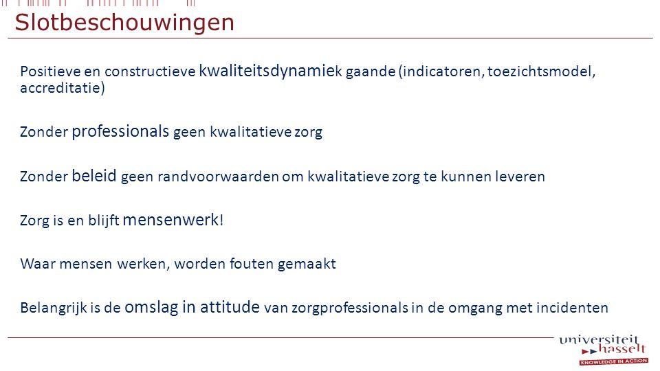 Slotbeschouwingen Positieve en constructieve kwaliteitsdynamie k gaande (indicatoren, toezichtsmodel, accreditatie) Zonder professionals geen kwalitat