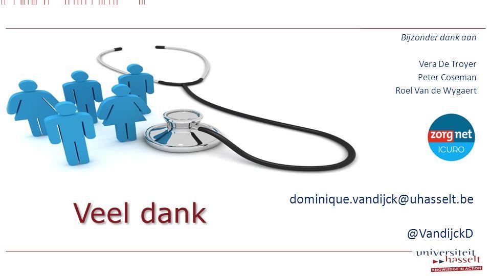 Veel dank Bijzonder dank aan Vera De Troyer Peter Coseman Roel Van de Wygaert dominique.vandijck@uhasselt.be @VandijckD