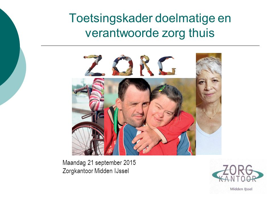 Toetsingskader doelmatige en verantwoorde zorg thuis Maandag 21 september 2015 Zorgkantoor Midden IJssel
