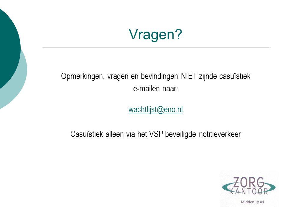 Vragen? Opmerkingen, vragen en bevindingen NIET zijnde casuïstiek e-mailen naar: wachtlijst@eno.nl wachtlijst@eno.nl Casuïstiek alleen via het VSP bev