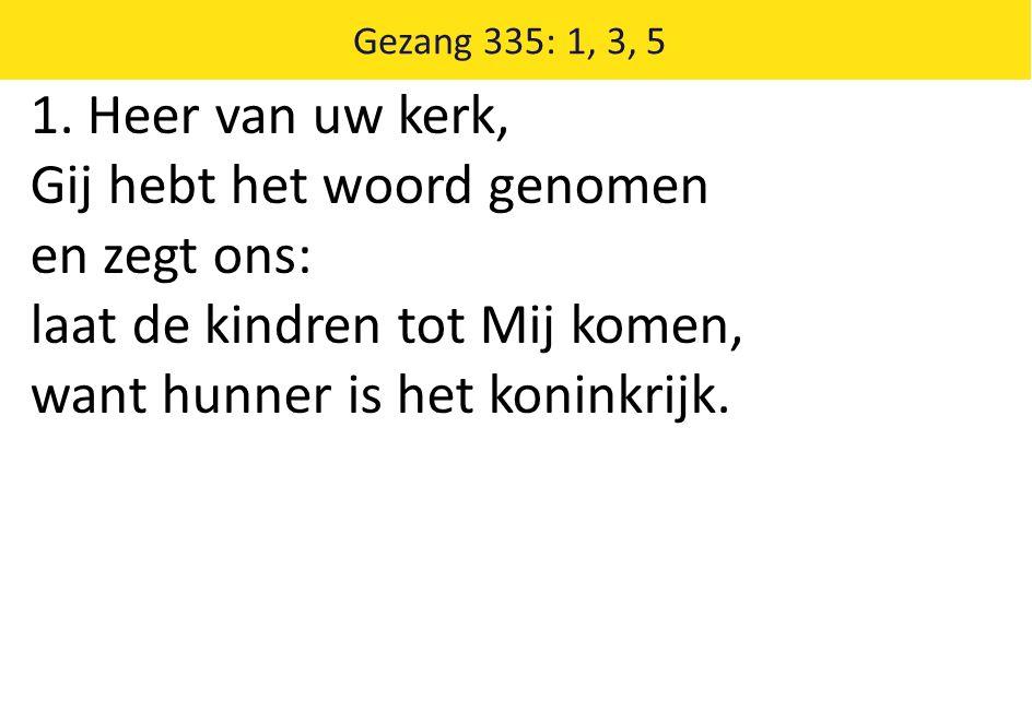 Gezang 335: 1, 3, 5 1.