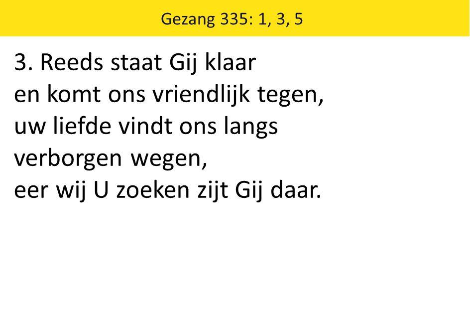 Gezang 335: 1, 3, 5 3.