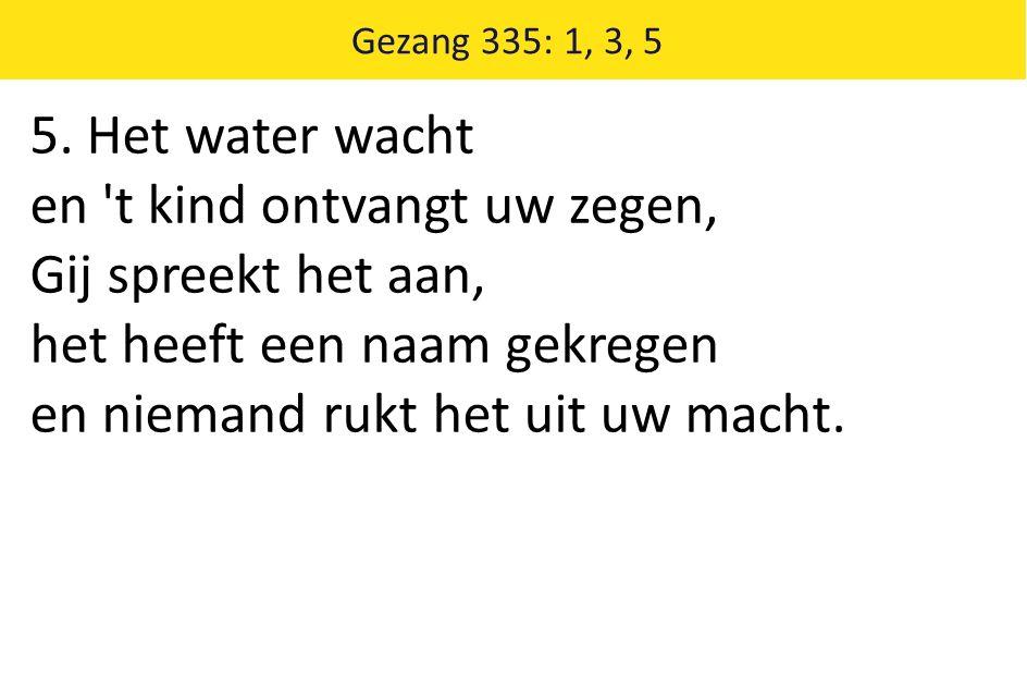 Gezang 335: 1, 3, 5 5.