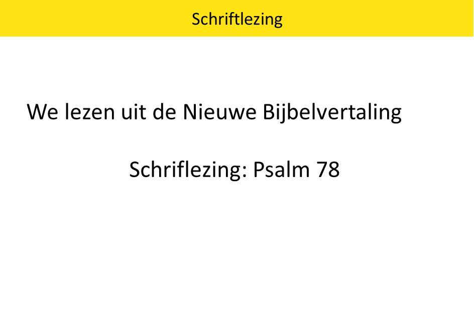 We lezen uit de Nieuwe Bijbelvertaling Schriflezing: Psalm 78 Schriftlezing