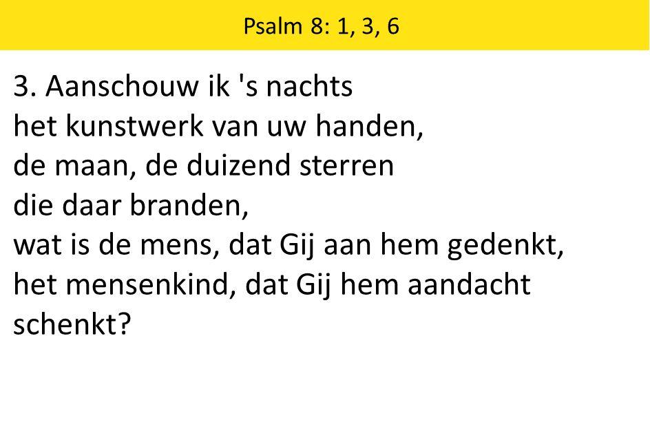Psalm 8: 1, 3, 6 3.