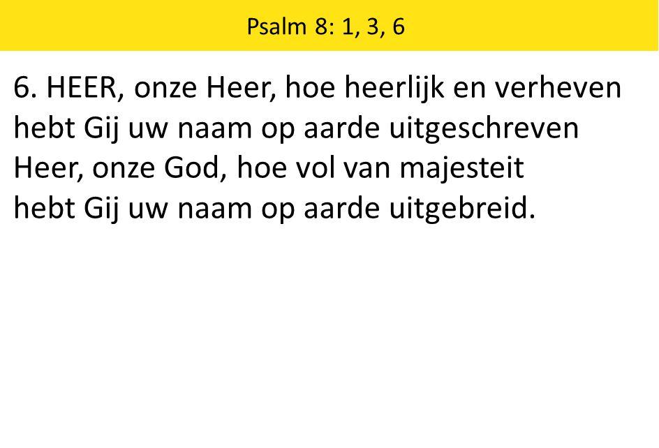Psalm 8: 1, 3, 6 6.