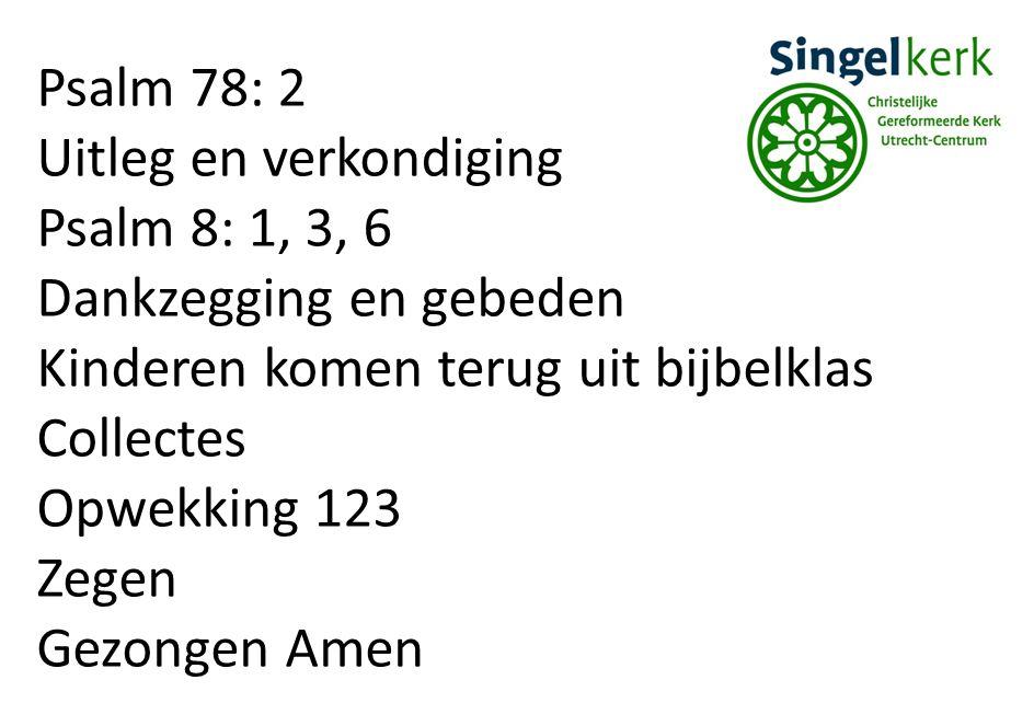 Psalm 78: 2 Uitleg en verkondiging Psalm 8: 1, 3, 6 Dankzegging en gebeden Kinderen komen terug uit bijbelklas Collectes Opwekking 123 Zegen Gezongen Amen