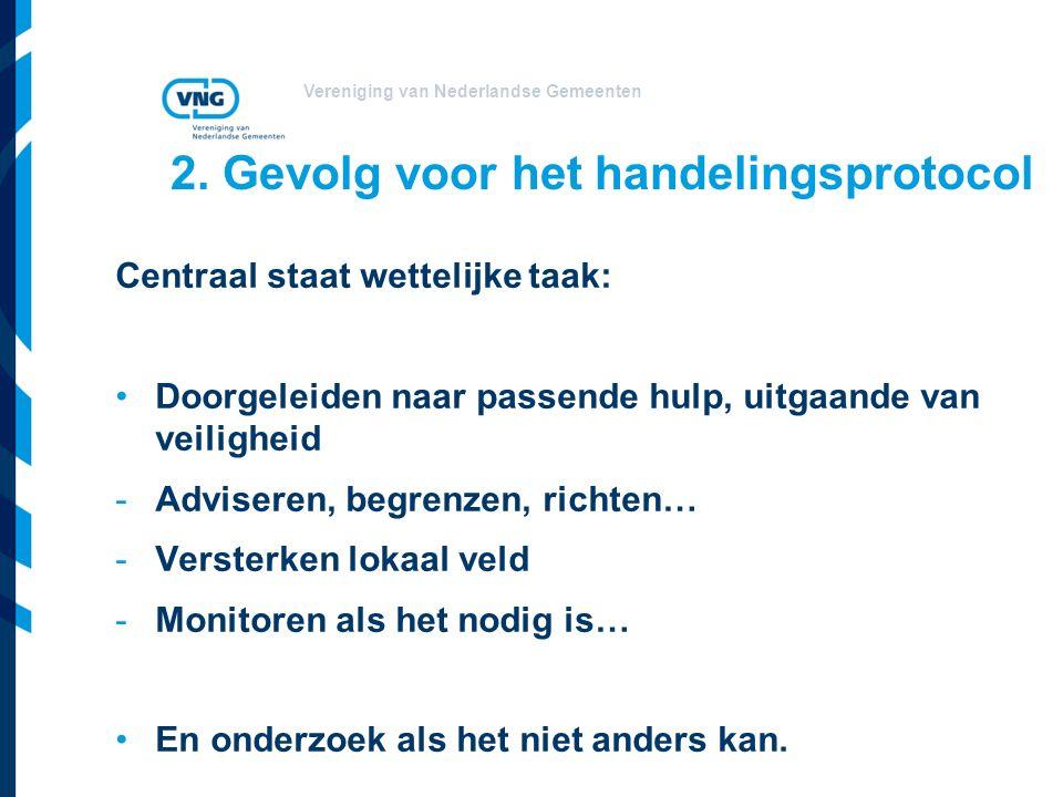 Vereniging van Nederlandse Gemeenten 2. Gevolg voor het handelingsprotocol Centraal staat wettelijke taak: Doorgeleiden naar passende hulp, uitgaande