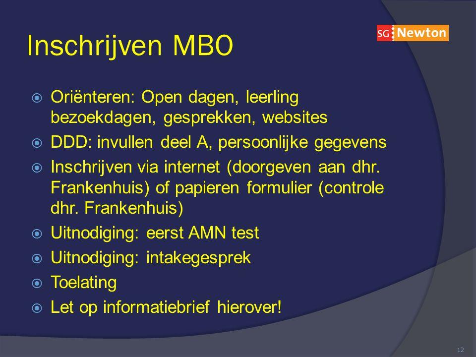 Inschrijven MBO  Oriënteren: Open dagen, leerling bezoekdagen, gesprekken, websites  DDD: invullen deel A, persoonlijke gegevens  Inschrijven via internet (doorgeven aan dhr.