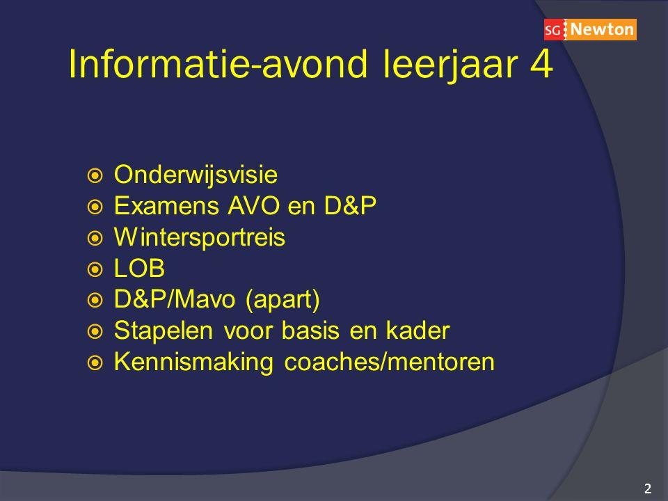 Informatie-avond leerjaar 4  Onderwijsvisie  Examens AVO en D&P  Wintersportreis  LOB  D&P/Mavo (apart)  Stapelen voor basis en kader  Kennismaking coaches/mentoren 2