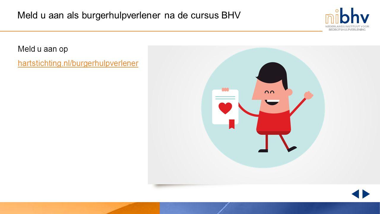 Meld u aan als burgerhulpverlener na de cursus BHV Meld u aan op hartstichting.nl/burgerhulpverlener