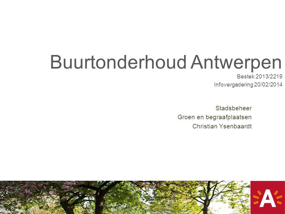 Stadsbeheer Groen en begraafplaatsen Christian Ysenbaardt Buurtonderhoud Antwerpen Bestek 2013/2219 Infovergadering 20/02/2014