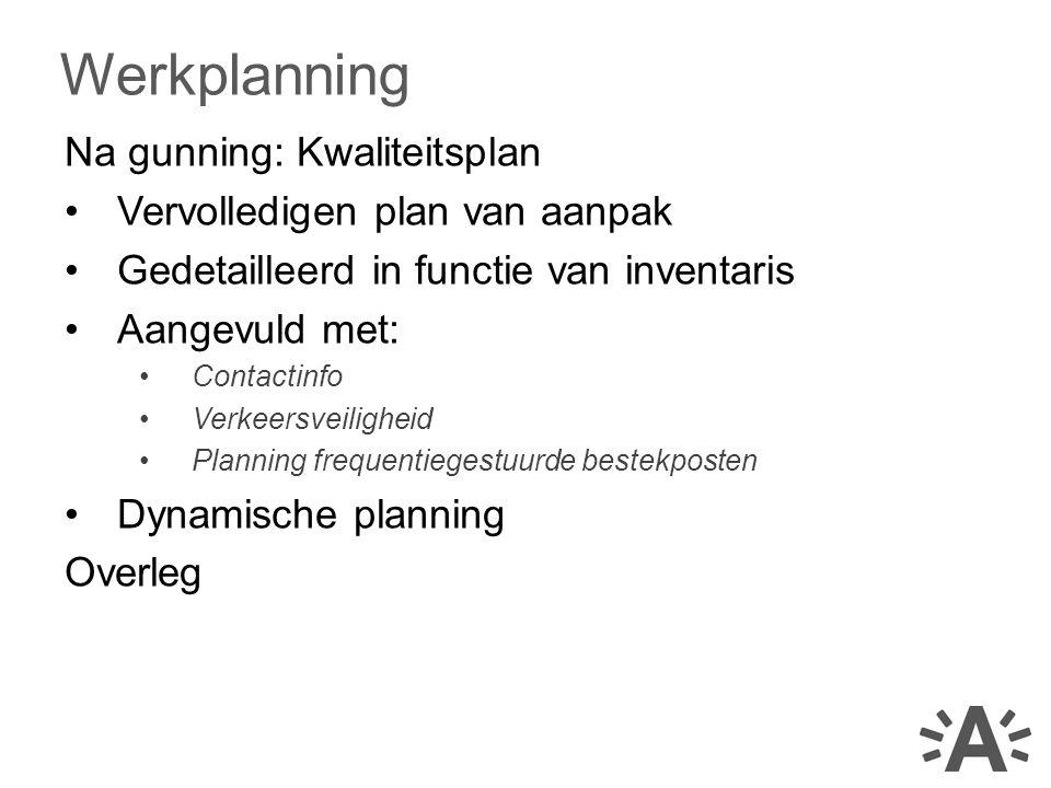 Na gunning: Kwaliteitsplan Vervolledigen plan van aanpak Gedetailleerd in functie van inventaris Aangevuld met: Contactinfo Verkeersveiligheid Plannin