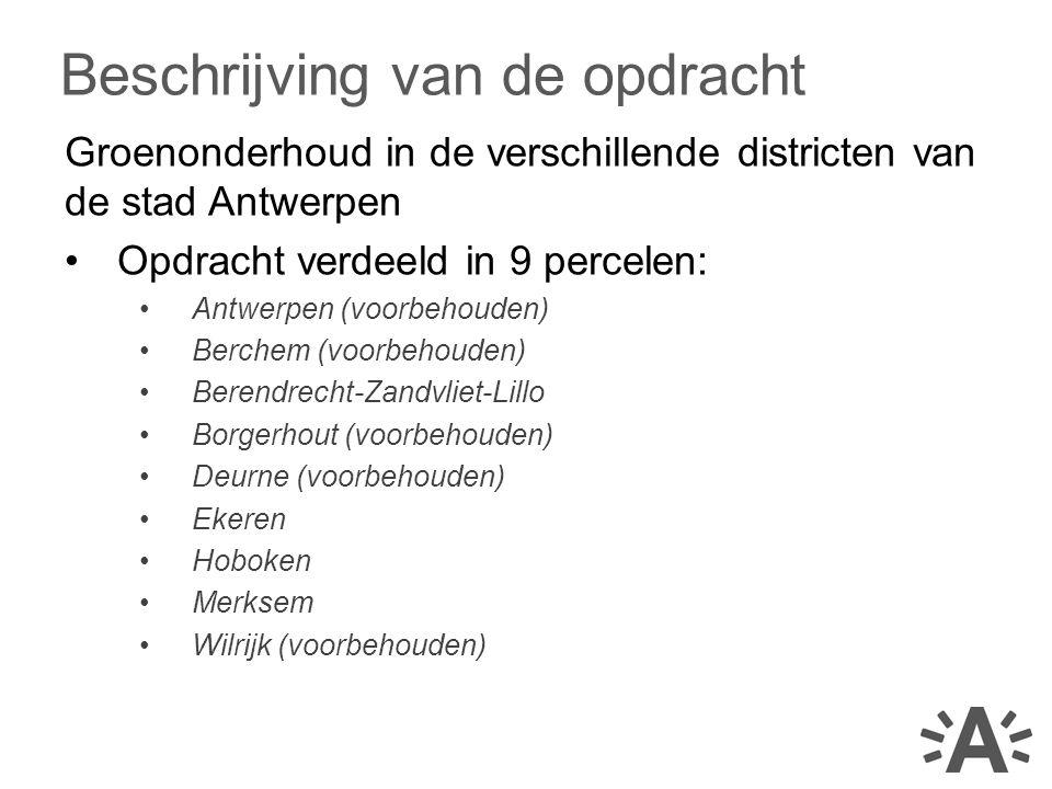 Groenonderhoud in de verschillende districten van de stad Antwerpen Opdracht verdeeld in 9 percelen: Antwerpen (voorbehouden) Berchem (voorbehouden) B