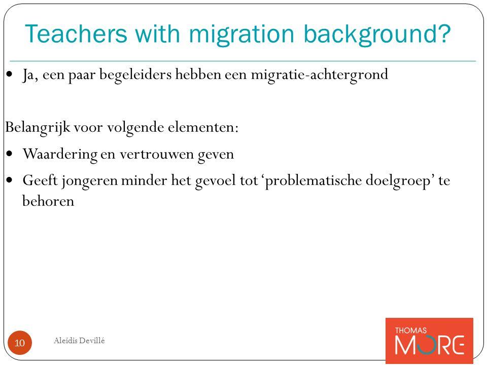 Ja, een paar begeleiders hebben een migratie-achtergrond Belangrijk voor volgende elementen: Waardering en vertrouwen geven Geeft jongeren minder het gevoel tot 'problematische doelgroep' te behoren Teachers with migration background.